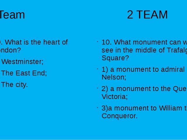 1 Team 2 TEAM 10. What is the heart of London? 1) Westminster; 2) The East En...