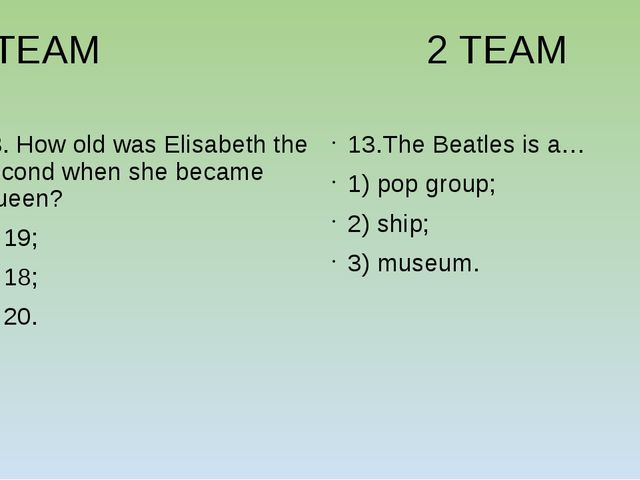 1TEAM 2 TEAM 13. How old was Elisabeth the second when she became Queen? 1)...