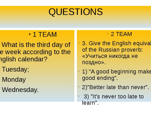 QUESTIONS 1 TEAM 3. What is the third day of the week according to the Englis...