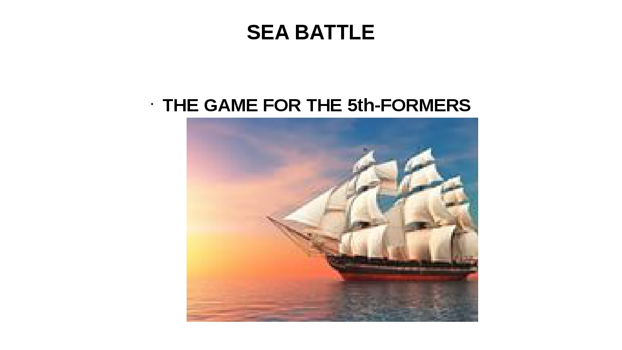 SEA BATTLE THE GAME FOR THE 5th-FORMERS