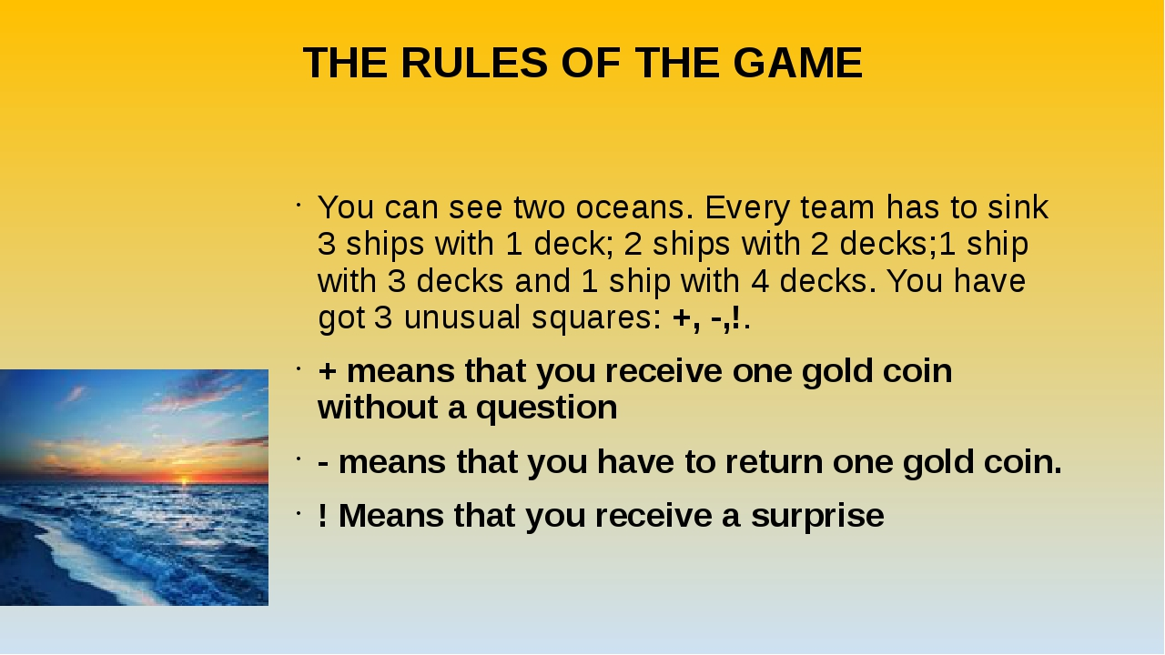 THE RULES OF THE GAME You can see two oceans. Every team has to sink 3 ships...