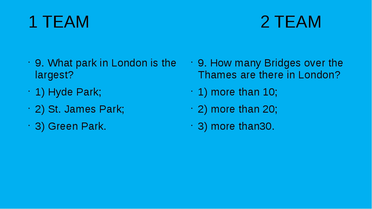 1 TEAM 2 TEAM 9. What park in London is the largest? 1) Hyde Park; 2) St. Jam...