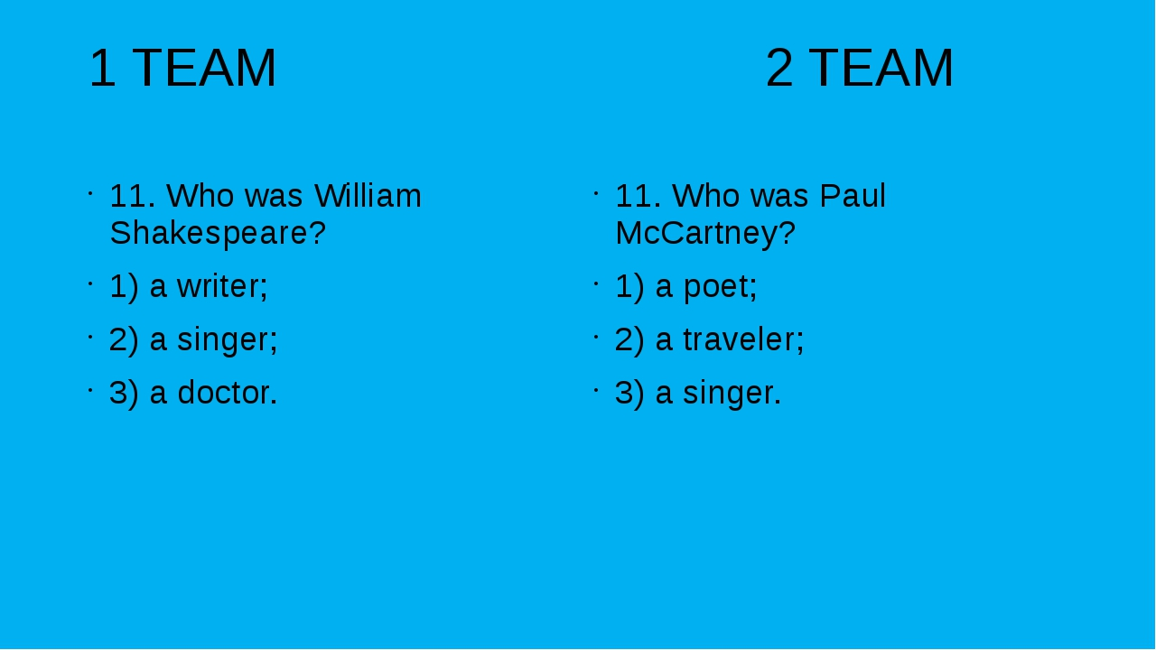 1 TEAM 2 TEAM 11. Who was William Shakespeare? 1) a writer; 2) a singer; 3) a...
