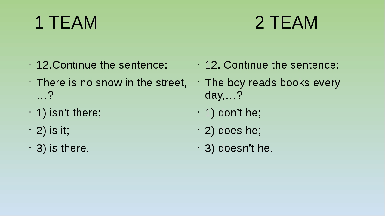 1 TEAM 2 TEAM 12.Continue the sentence: There is no snow in the street,…? 1)...