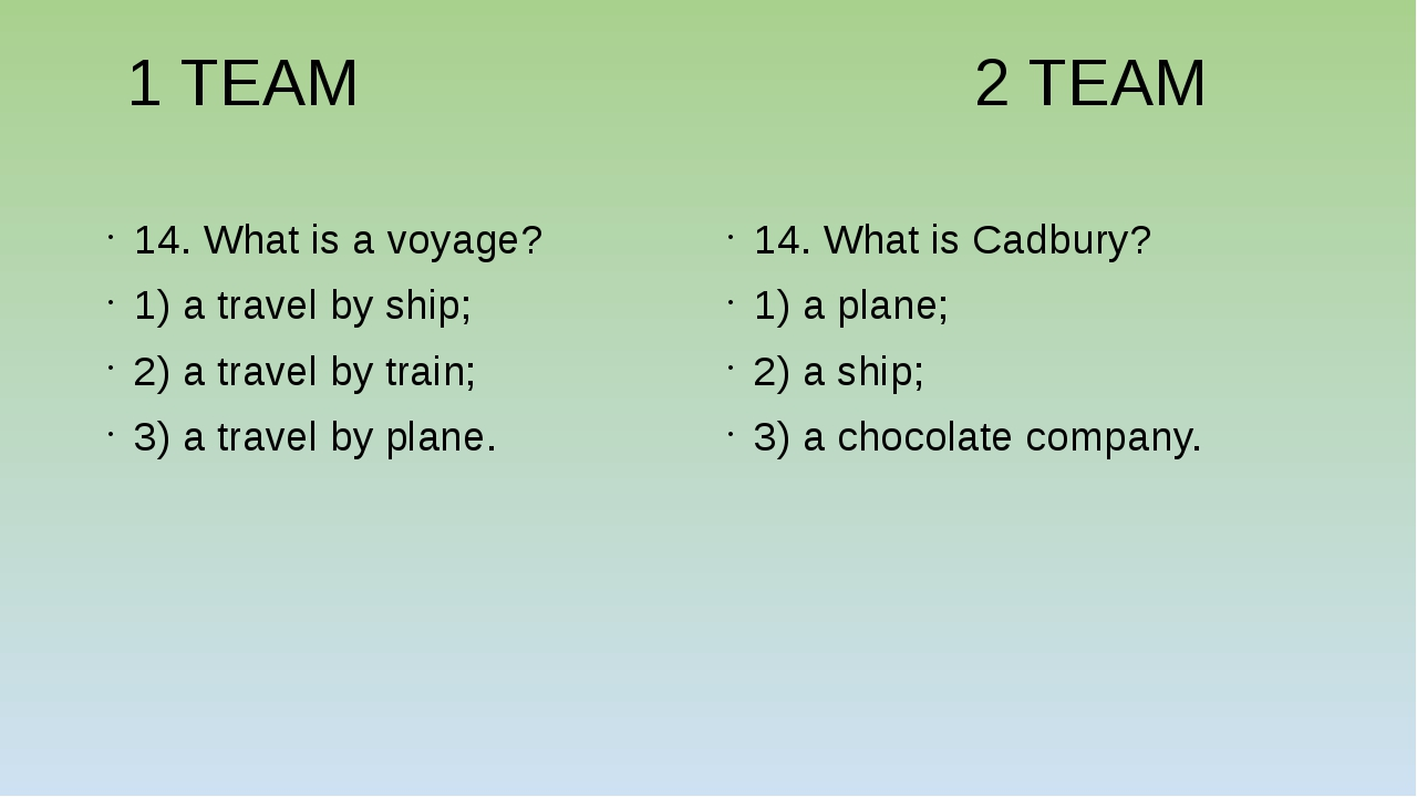 1 TEAM 2 TEAM 14. What is a voyage? 1) a travel by ship; 2) a travel by trai...