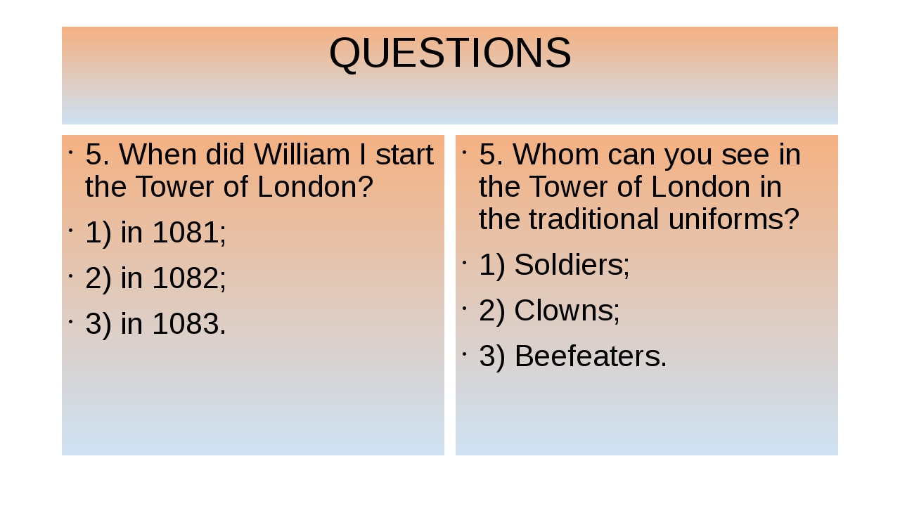 QUESTIONS 5. When did William I start the Tower of London? 1) in 1081; 2) in...