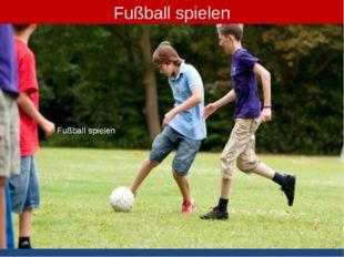 Fußball spielen Fußball spielen