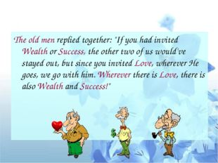"""The old men replied together: """"If you had invited Wealth or Success, the othe"""
