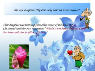 """His wife disagreed. """"My dear, why don't we invite Success?"""" Their daughter wa"""