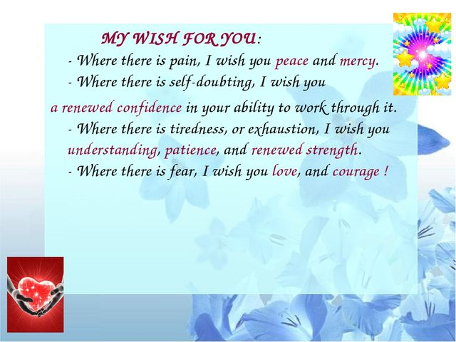 MY WISH FOR YOU: - Where there is pain, I wish you peace and mercy. - Where...