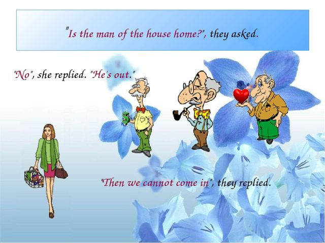 """""""Is the man of the house home?"""", they asked. """"No"""", she replied. """"He's out."""" """"..."""