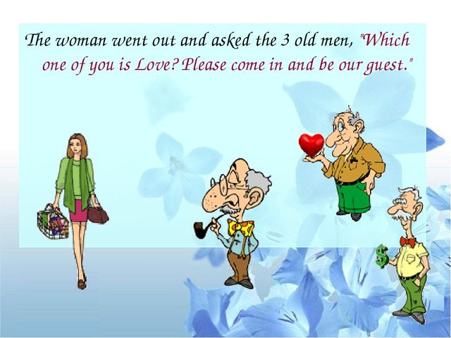 """The woman went out and asked the 3 old men, """"Which one of you is Love? Please..."""