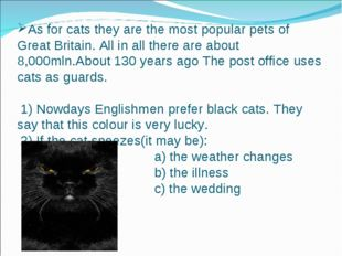 As for cats they are the most popular pets of Great Britain. All in all there