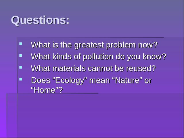 Questions: What is the greatest problem now? What kinds of pollution do you k...