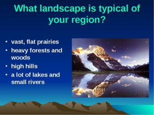 What landscape is typical of your region? vast, flat prairies heavy forests a