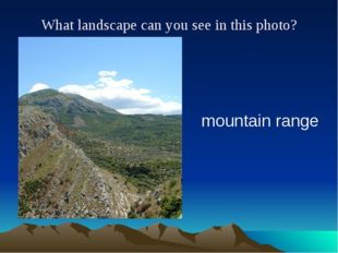 What landscape can you see in this photo? mountain range