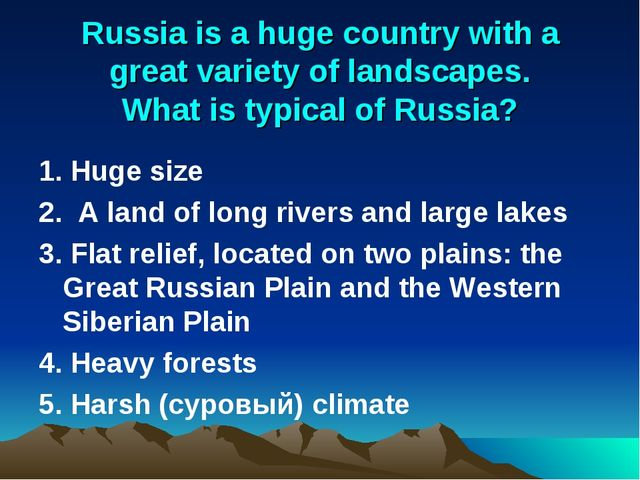 Russia is a huge country with a great variety of landscapes. What is typical...