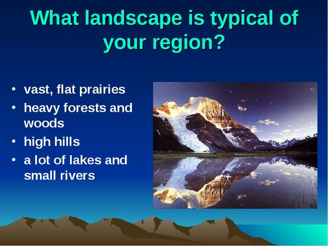 What landscape is typical of your region? vast, flat prairies heavy forests a...