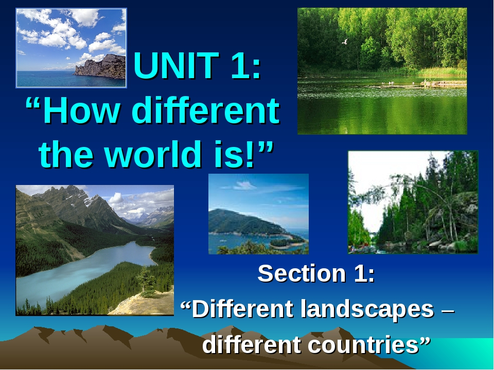 "UNIT 1: ""How different the world is!"" Section 1: ""Different landscapes – dif..."