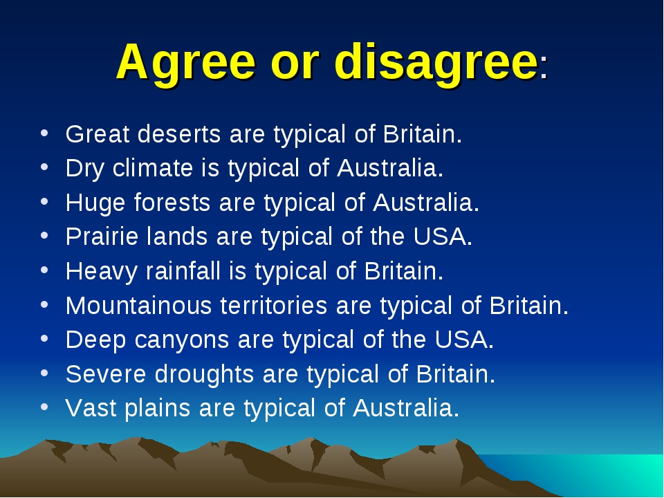 Agree or disagree: Great deserts are typical of Britain. Dry climate is typic...