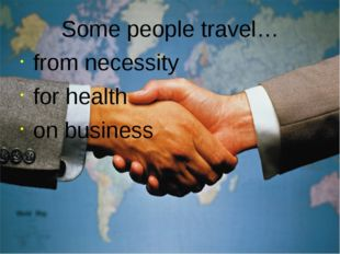 Some people travel… from necessity for health on business