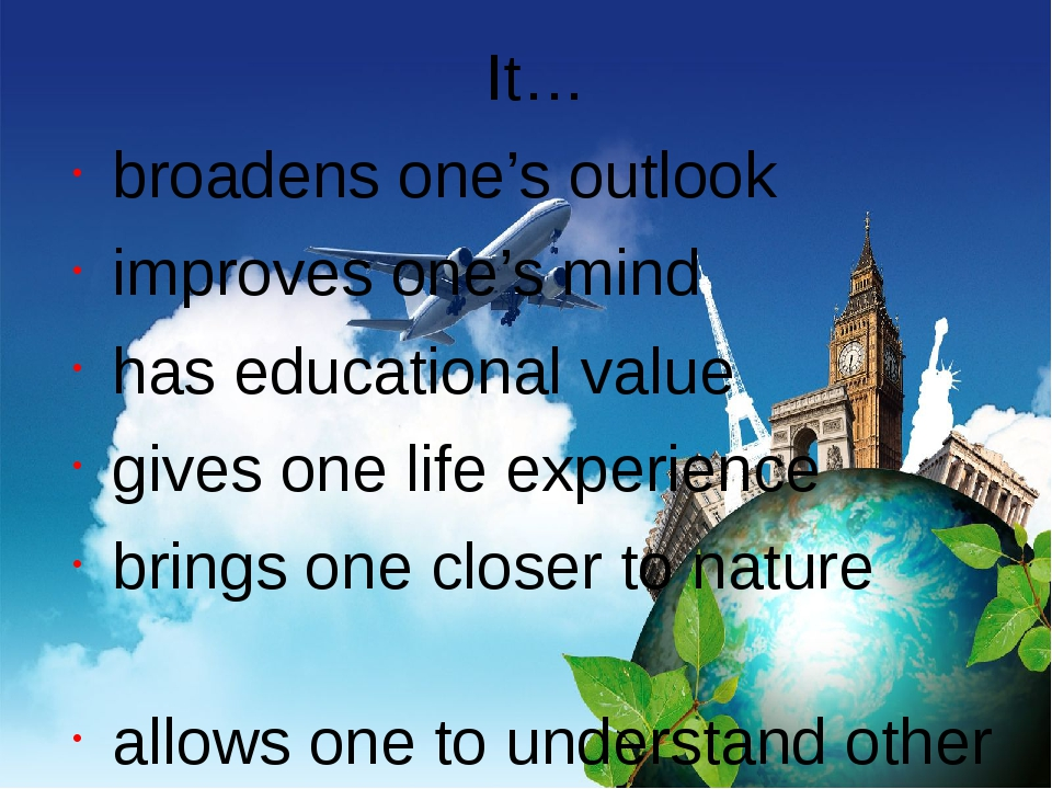 It… broadens one's outlook improves one's mind has educational value gives on...