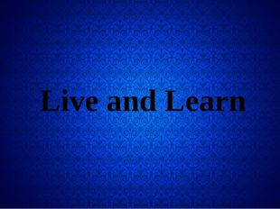 Live and Learn