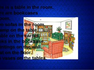 There is a table in the room. There are bookcases in the room. 3. … two sofa