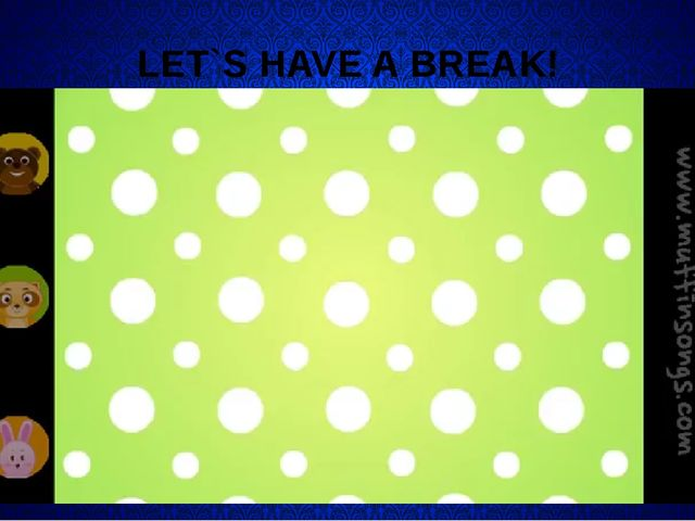 LET`S HAVE A BREAK!