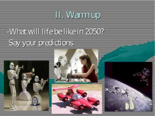 II. Warm up -What will life be like in 2050? Say your predictions.