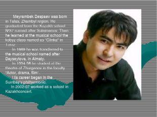 Meyrambek Bespaev was born in Talas, Zhambyl region. He graduated from the K