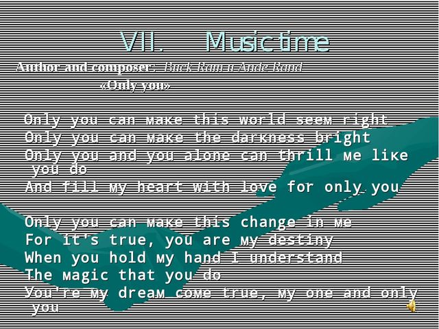 VII. Music time Author and composer: Buck Ram и Ande Rand «Only you» Оnlу уо...