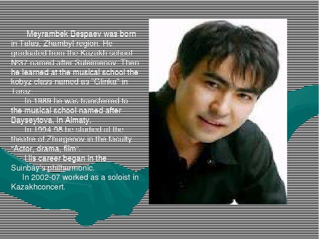 Meyrambek Bespaev was born in Talas, Zhambyl region. He graduated from the K...