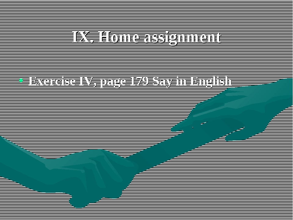 IX. Home assignment Exercise IV, page 179 Say in English