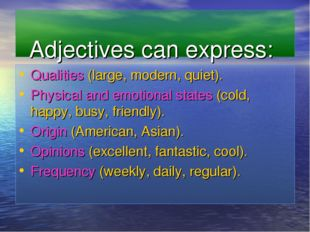 Qualities (large, modern, quiet). Physical and emotional states (cold, happy,