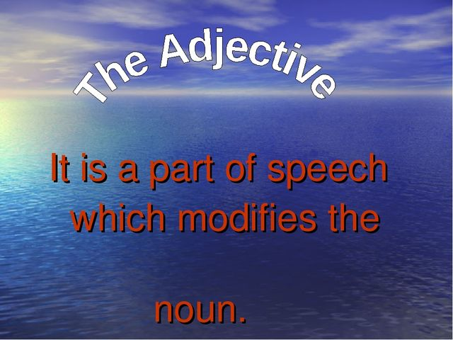 It is a part of speech which modifies the noun.