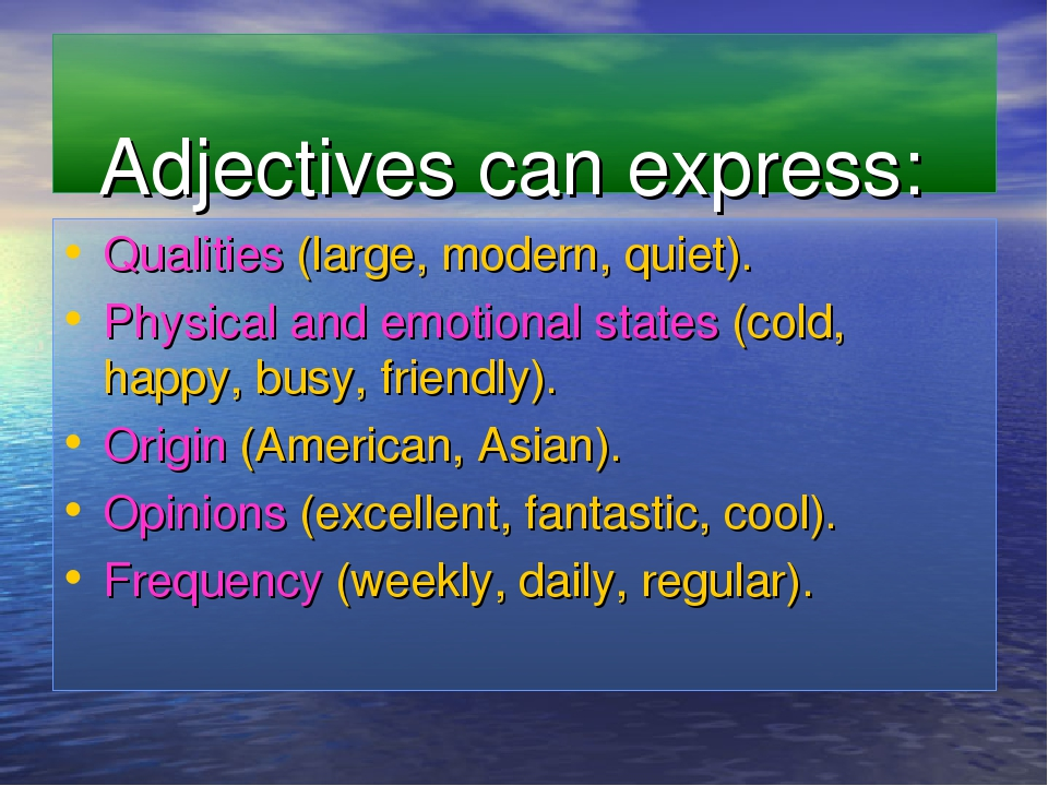 Qualities (large, modern, quiet). Physical and emotional states (cold, happy,...