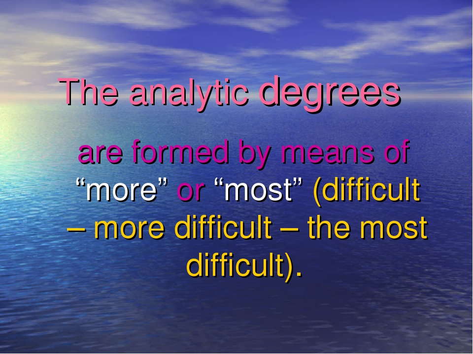 "The analytic degrees are formed by means of ""more"" or ""most"" (difficult – mor..."