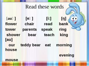 Read these words [auə] [eə] [i:] [ŋ] flower chair read bank tower parents spe
