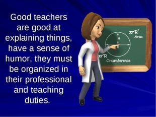Good teachers are good at explaining things, have a sense of humor, they must
