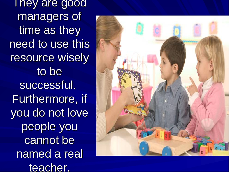 They are good managers of time as they need to use this resource wisely to be...