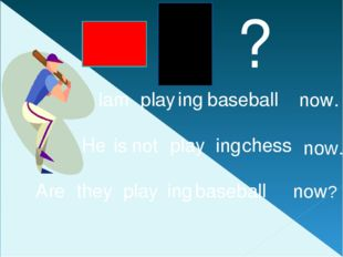 I play baseball He play chess they play baseball am ing is ing Are ing now.