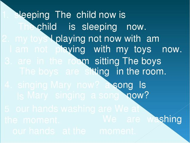 1. sleeping The child now is The child is sleeping now. 2. my toys I playing...