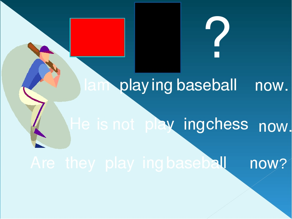 I play baseball He play chess they play baseball am ing is ing Are ing now....