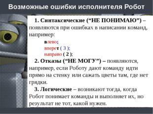 """Возможные ошибки исполнителя Робот 1. Синтаксические (""""НЕ ПОНИМАЮ"""") – появляю"""