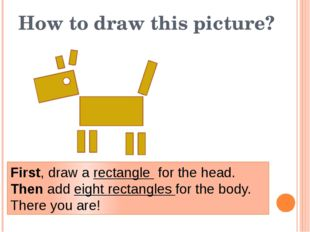 How to draw this picture? First, draw a rectangle for the head. Then add eigh