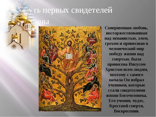 Путь первых свидетелей истины Совершенная любовь, восторжествовавшая над нена...