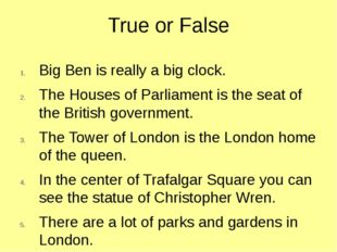 True or False Big Ben is really a big clock. The Houses of Parliament is the