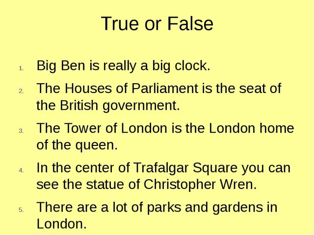 True or False Big Ben is really a big clock. The Houses of Parliament is the...