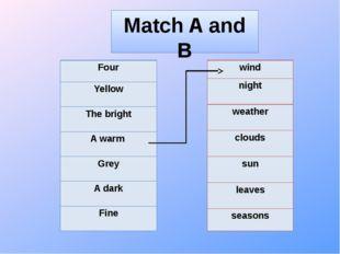Match A and B Four Yellow Thebright A warm Grey A dark Fine wind night weathe
